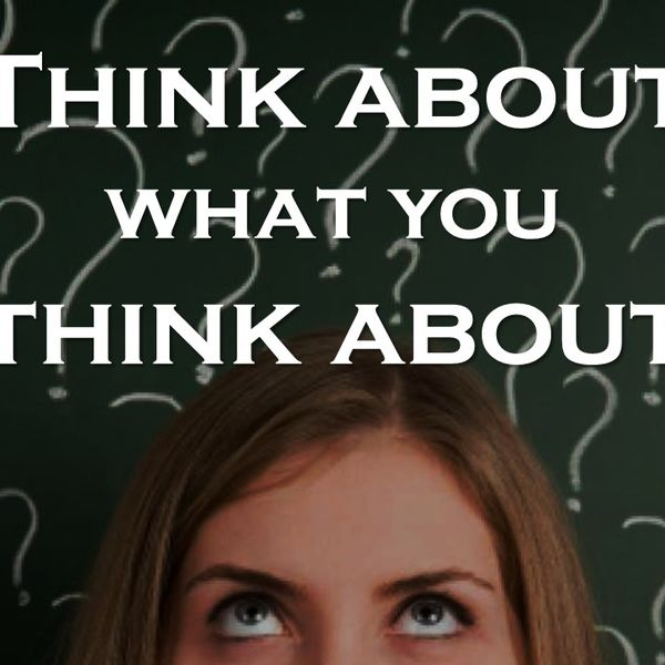 Think about what you Think about