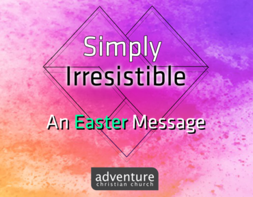 Simply Irresistible: An Easter Message