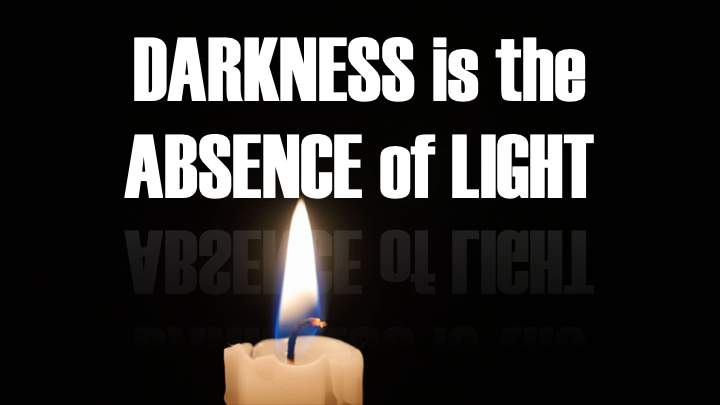 Darkness is the Absence of Light: Let His Light Shine