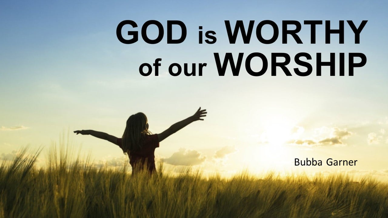 God is Worthy and You are Worth it!
