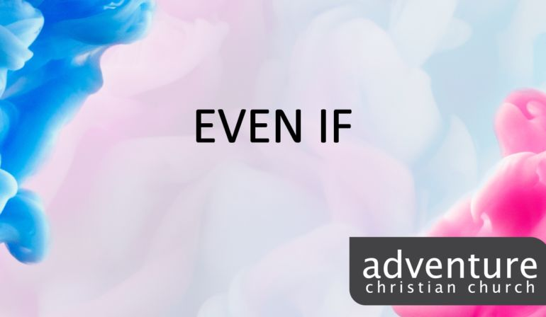 Even If: Easter Sunday at Adventure
